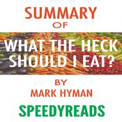 Summary of Food: What the Heck Should I Eat? : The No-Nonsense Guide to Achieving Optimal Weight and Lifelong Health by Mark Hyman Audiobook, by Author Info Added Soon