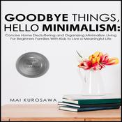 Goodbye Things, Hello Minimalism!  Audiobook, by Author Info Added Soon|