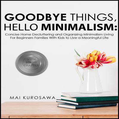 Goodbye Things, Hello Minimalism!  Audiobook, by Mai Kurosawa
