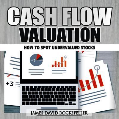 Cash Flow Valuation: How to Spot Undervalued Stocks Audiobook, by James David Rockefeller