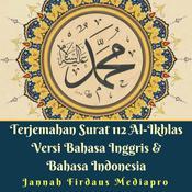 Terjemahan Surat 112 Al Ikhlas Versi Bahasa Inggris & Bahasa Indonesia Audiobook, by Author Info Added Soon