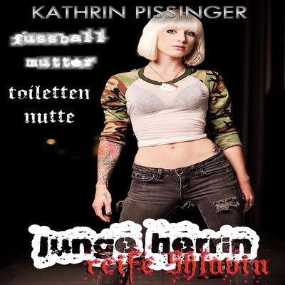 Junge Herrin, Reife Sklavin - Fußballmutter, Toilettennutte Audiobook, by Kathrin Pissinger
