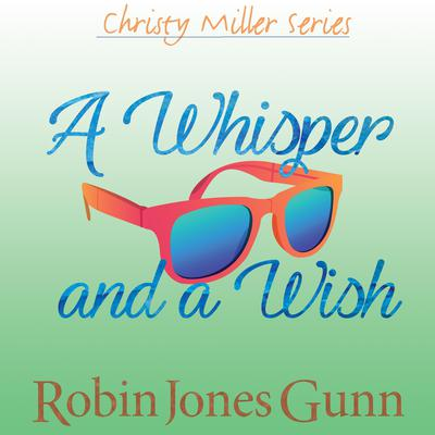A Whisper and a Wish Audiobook, by Robin Jones Gunn