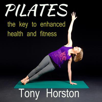 Pliates - The Key to Enhanced Health and Fitness Audiobook, by Tony Horston