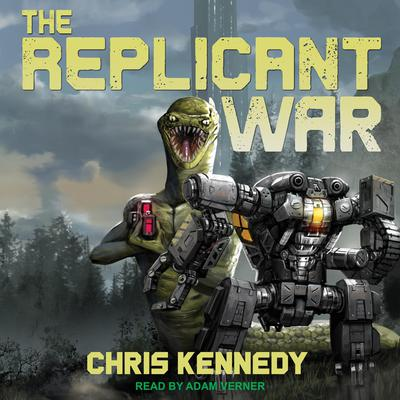 The Replicant War  Audiobook, by Chris Kennedy