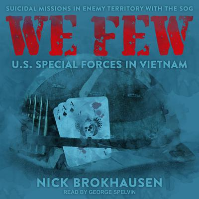 We Few: US Special Forces in Vietnam Audiobook, by Nick Brokhausen