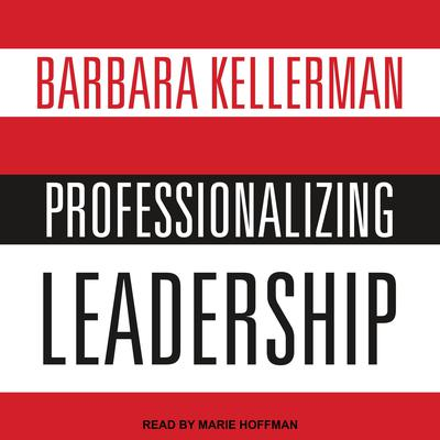 Professionalizing Leadership Audiobook, by Barbara Kellerman