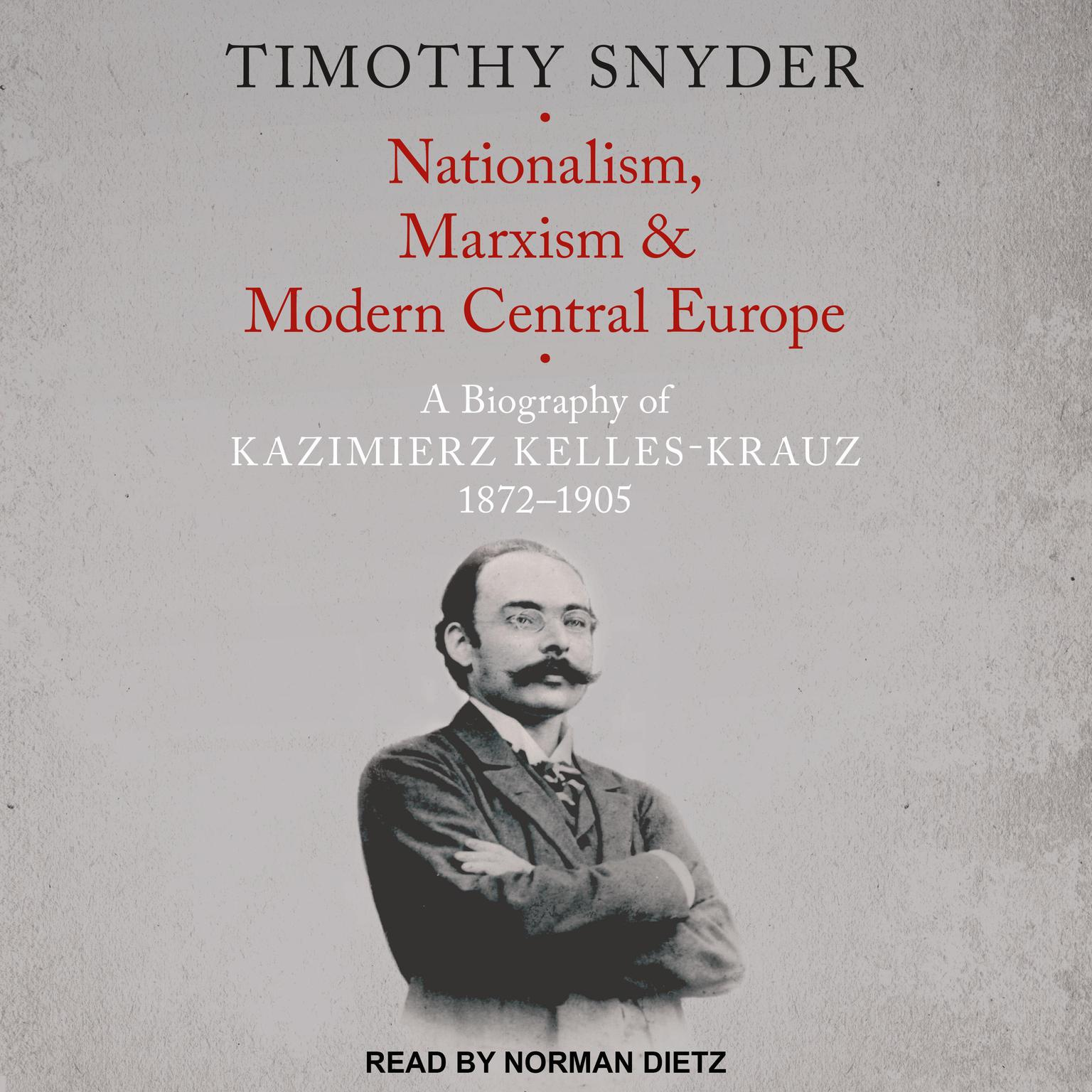 Nationalism, Marxism, and Modern Central Europe: A Biography of Kazimierz Kelles-Krauz, 1872-1905 Audiobook, by Timothy Snyder