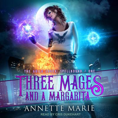 Three Mages and a Margarita Audiobook, by Annette Marie
