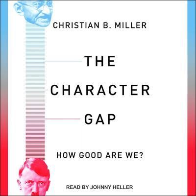 The Character Gap: How Good Are We? Audiobook, by Christian B. Miller