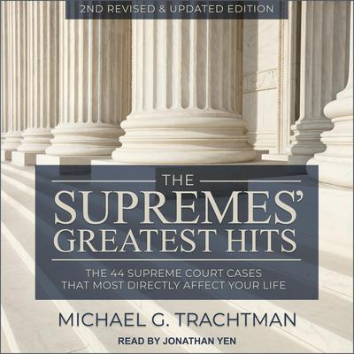The Supremes Greatest Hits, 2nd Revised & Updated Edition: The 44 Supreme Court Cases That Most Directly Affect Your Life Audiobook, by Michael G. Trachtman