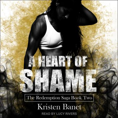 A Heart of Shame  Audiobook, by Kristen Banet