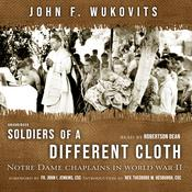 Soldiers of a Different Cloth: Notre Dame Chaplains in World War II Audiobook, by John Wukovits|