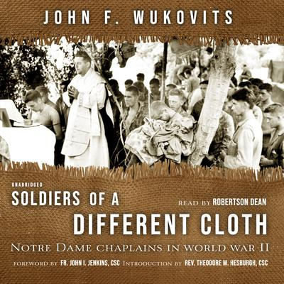 Soldiers of a Different Cloth: Notre Dame Chaplains in World War II Audiobook, by John Wukovits