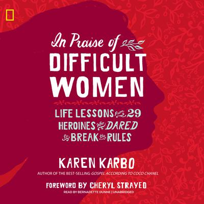 In Praise of Difficult Women: Life Lessons from 29 Heroines Who Dared to Break the Rules Audiobook, by Karen Karbo