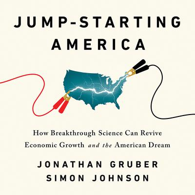 Jump-Starting America: How Breakthrough Science Can Revive Economic Growth and the American Dream Audiobook, by Jonathan Gruber