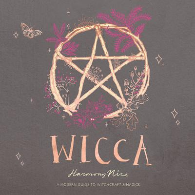 Wicca: A Modern Guide to Witchcraft and Magick Audiobook, by Harmony Nice