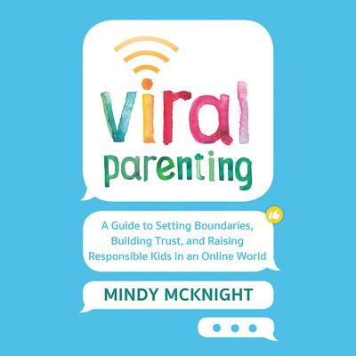 Viral Parenting: A Guide to Setting Boundaries, Building Trust, and Raising Responsible Kids in an Online World Audiobook, by Mindy McKnight