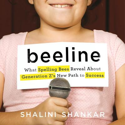 Beeline: What Spelling Bees Reveal About Generation Zs New Path to Success Audiobook, by Shalini Shankar
