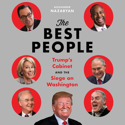 The Best People: Trumps Cabinet and the Siege on Washington Audiobook, by Alexander Nazaryan