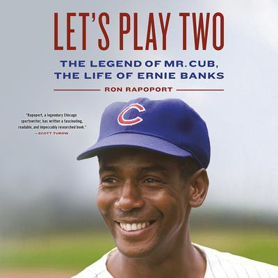 Lets Play Two: The Legend of Mr. Cub, the Life of Ernie Banks Audiobook, by Ron Rapoport