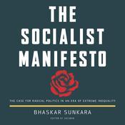 The Socialist Manifesto: The Case for Radical Politics in an Era of Extreme Inequality Audiobook, by Bhaskar Sunkara