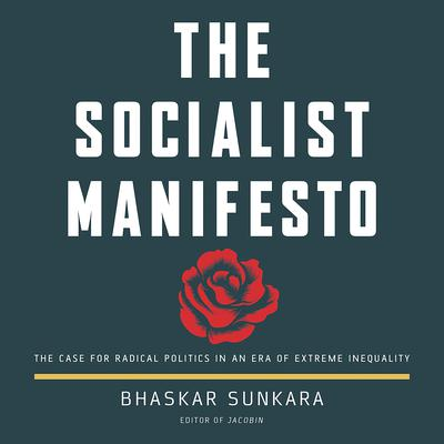The Socialist Manifesto: The Case for Radical Politics in an Era of Extreme Inequality Audiobook, by Bhaskar Sunkara