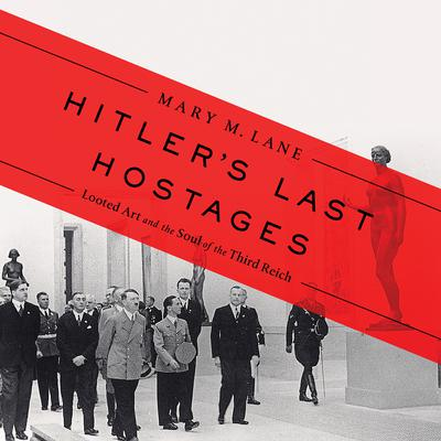 Hitlers Last Hostages: Looted Art and the Soul of the Third Reich Audiobook, by Mary M. Lane