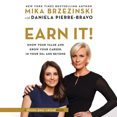 Earn It!: Know Your Value and Grow Your Career, in Your 20s and Beyond Audiobook, by Mika Brzezinski