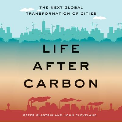 Life After Carbon: The Next Global Transformation of Cities Audiobook, by Peter Plastrik