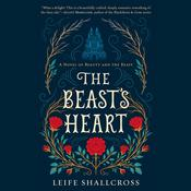 The Beast's Heart: A Novel of Beauty and the Beast Audiobook, by Leife Shallcross