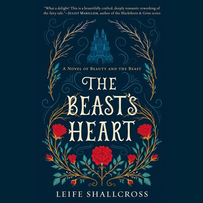 The Beasts Heart: A Novel of Beauty and the Beast Audiobook, by Leife Shallcross