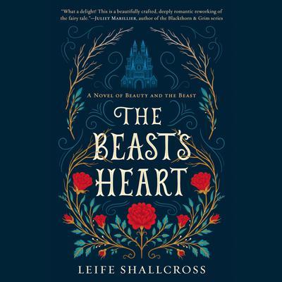 The Beasts Heart: A Novel of Beauty and the Beast Audiobook, by Leife Shallcross
