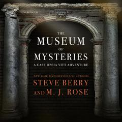 The Museum of Mysteries: A Cassiopeia Vitt Adventure Audiobook, by Steve Berry, M. J. Rose