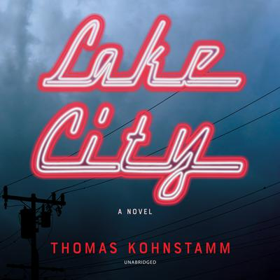 Lake City: A Novel Audiobook, by Thomas Kohnstamm