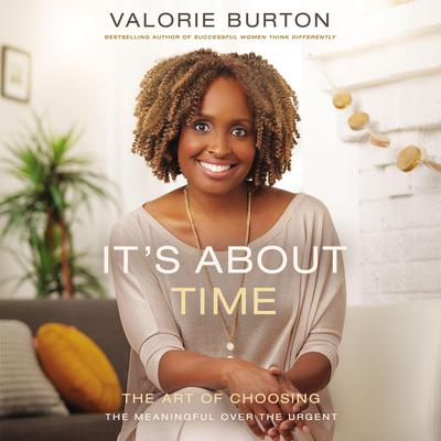 Its About Time: The Art of Choosing the Meaningful Over the Urgent Audiobook, by Valorie Burton