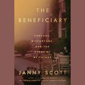 The Beneficiary: Fortune, Misfortune, and the Story of My Father Audiobook, by Janny Scott