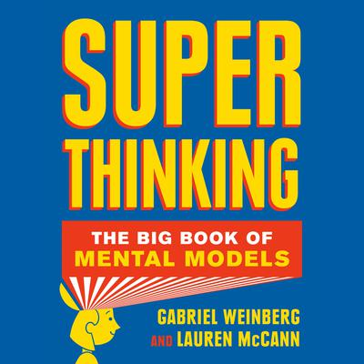 Super Thinking: The Big Book of Mental Models Audiobook, by Gabriele Weinberg