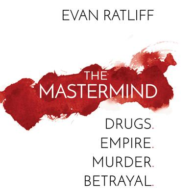 The Mastermind: Drugs. Empire. Murder. Betrayal. Audiobook, by Evan Ratliff