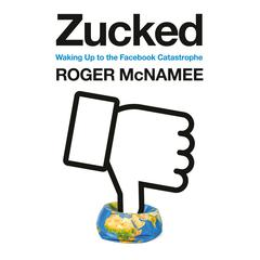 Zucked: Waking Up to the Facebook Catastrophe Audiobook, by Roger McNamee