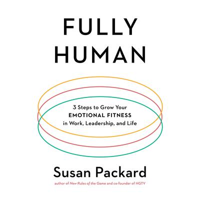 Fully Human: 3 Steps to Grow Your Emotional Fitness in Work, Leadership, and Life Audiobook, by Susan Packard