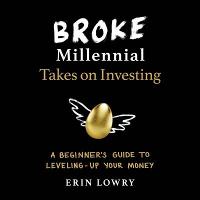 Broke Millennial Takes On Investing: A Beginners Guide to Leveling-Up Your Money Audiobook, by Erin Lowry
