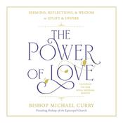 The Power of Love: Sermons, reflections, and wisdom to uplift and inspire Audiobook, by Author Info Added Soon