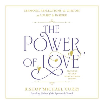 The Power of Love: Sermons, reflections, and wisdom to uplift and inspire Audiobook, by Michael Curry