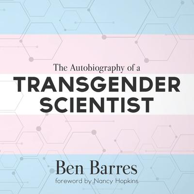 The Autobiography of a Transgender Scientist Audiobook, by Ben Barres