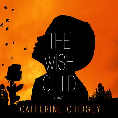 The Wish Child: A Novel Audiobook, by Catherine Chidgey