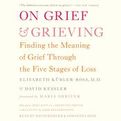 On Grief and Grieving: Finding the Meaning of Grief Through the Five Stages of Loss Audiobook, by Elisabeth Kubler-Ross, David Kessler