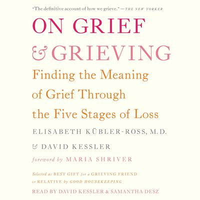 On Grief and Grieving: Finding the Meaning of Grief Through the Five Stages of Loss Audiobook, by