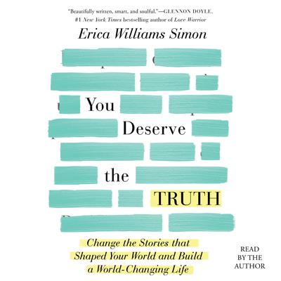 You Deserve the Truth: Change the Stories that Shaped Your World and Build a World-Changing Life Audiobook, by Erica Williams Simon