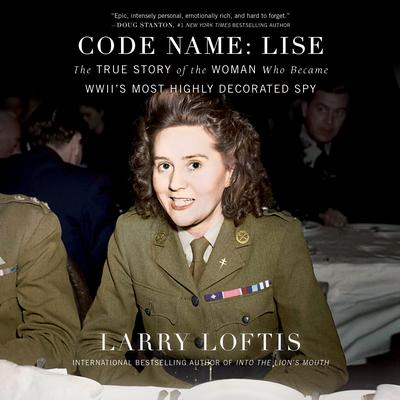 Code Name: Lise: The True Story of the Spy Who Became WWIIs Most Highly Decorated Woman Audiobook, by Larry Loftis